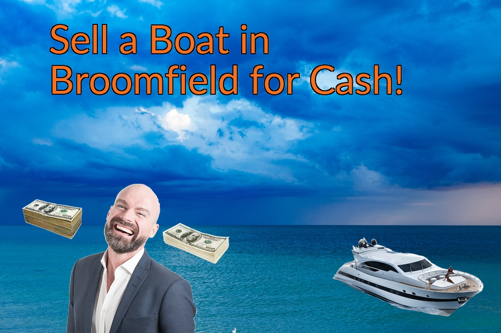 Sell a Boat, Watercraft, Jet-Ski, or Ski-Doo in Broomfield for Cash Fast!