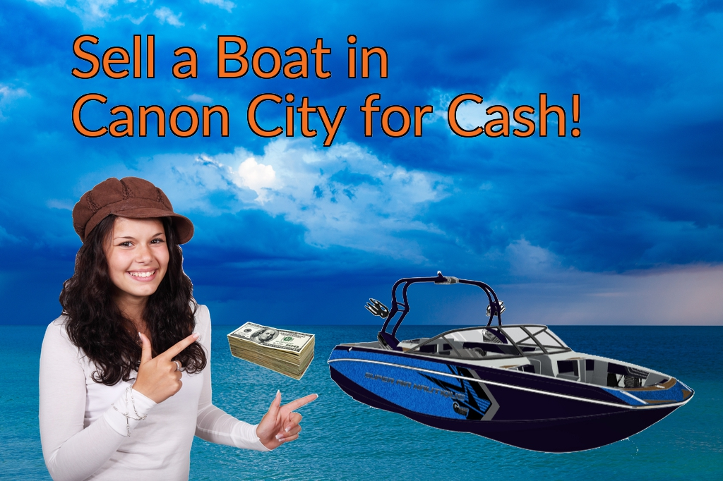 Sell a Boat, Watercraft, Jet-Ski, or Ski-Doo in Canon City for Cash Fast!