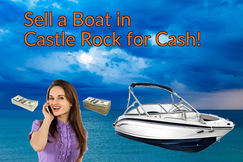 Sell a Boat, Watercraft, Jet-Ski, or Ski-Doo in Castle Rock for Cash Fast!
