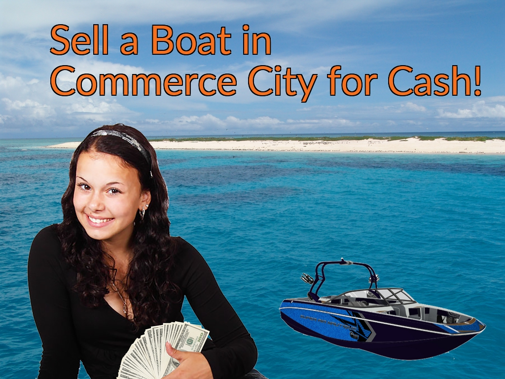 Sell a Boat, Watercraft, Jet-Ski, or Ski-Doo in Commerce City for Cash Fast!