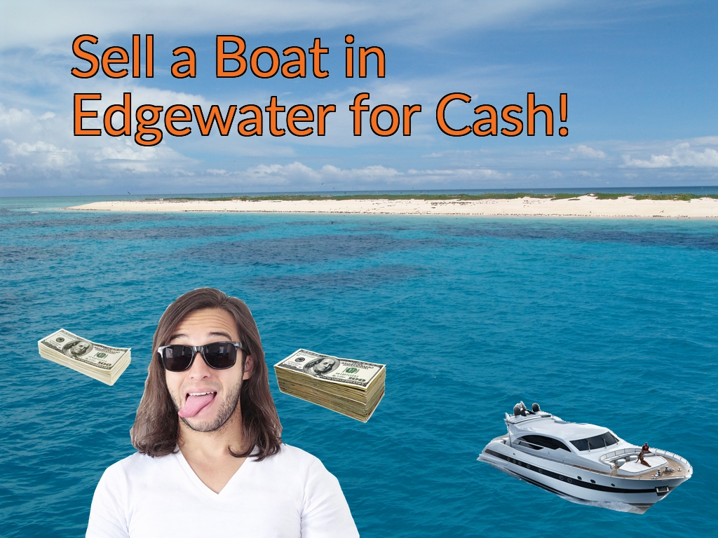 Sell a Boat, Watercraft, Jet-Ski, or Ski-Doo in Edgewater for Cash Fast!
