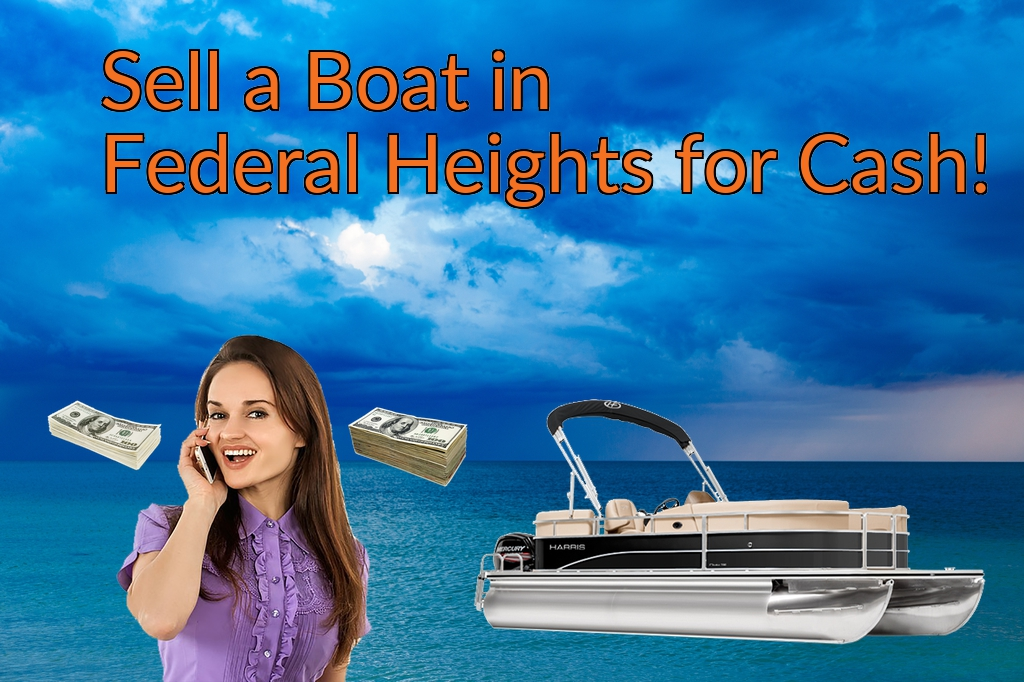Sell a Boat, Watercraft, Jet-Ski, or Ski-Doo in Federal Heights for Cash Fast!