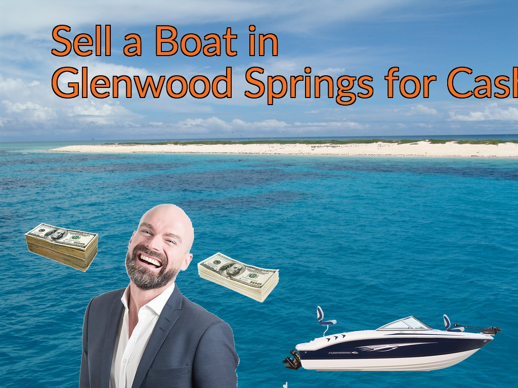 Sell a Boat, Watercraft, Jet-Ski, or Ski-Doo in Glenwood Springs for Cash Fast!