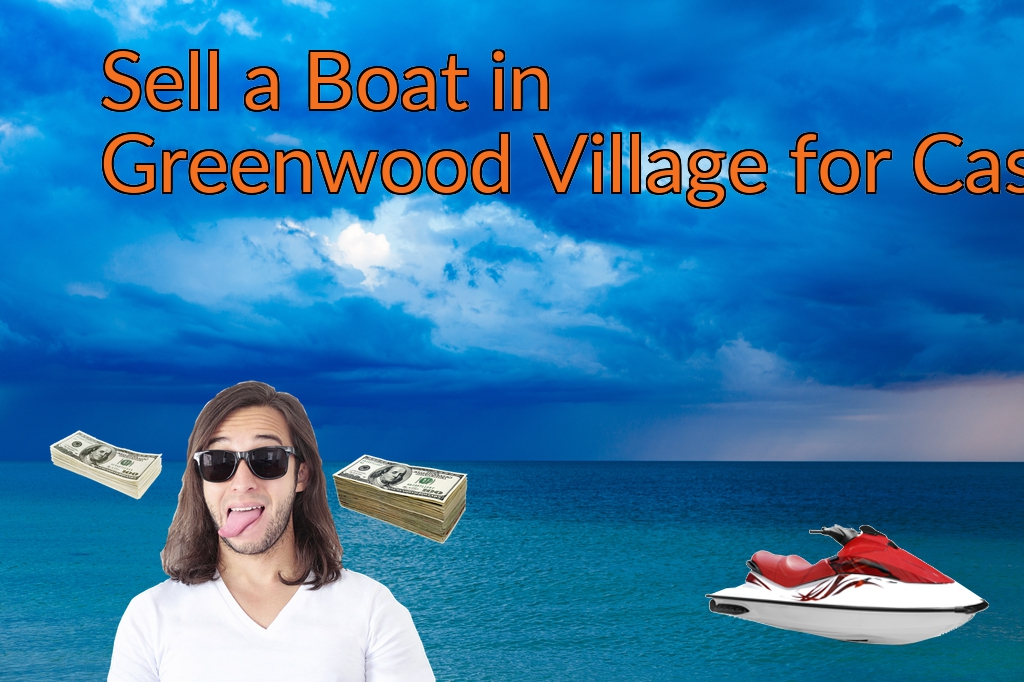 Sell a Boat, Watercraft, Jet-Ski, or Ski-Doo in Greenwood Village for Cash Fast!