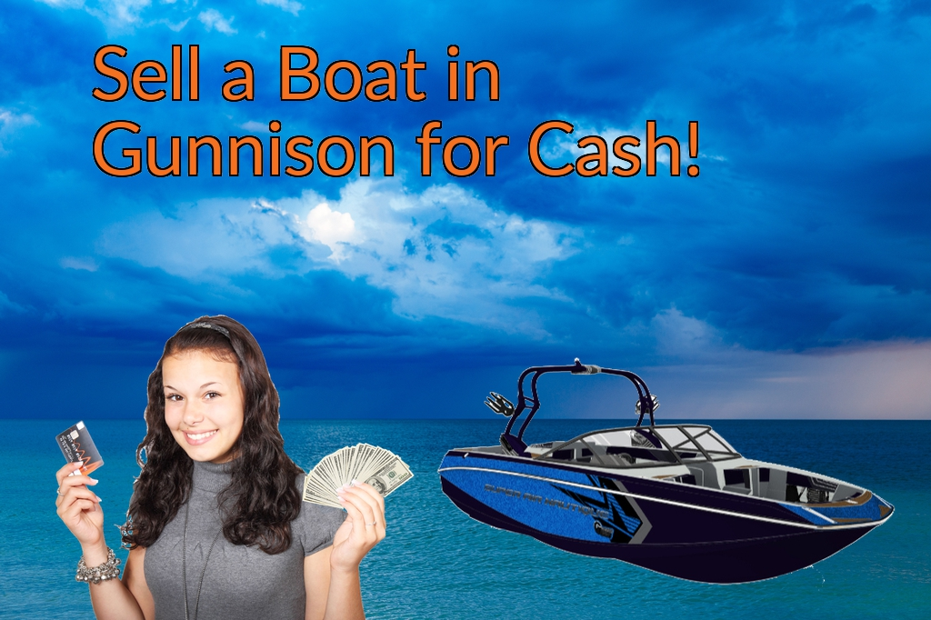 Sell a Boat, Watercraft, Jet-Ski, or Ski-Doo in Gunnison for Cash Fast!
