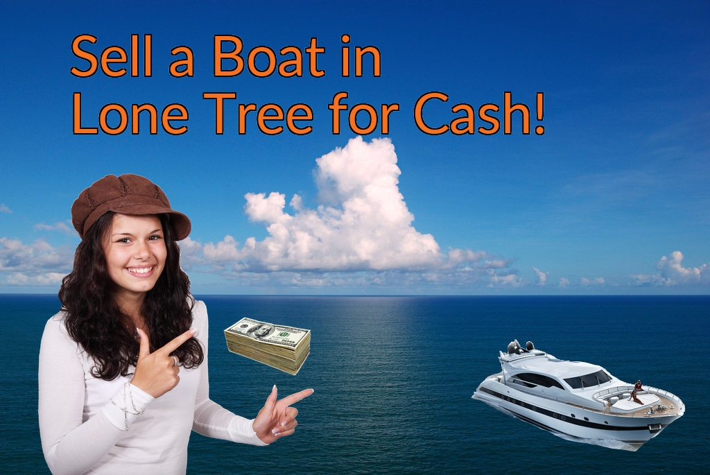 Sell a Boat, Watercraft, Jet-Ski, or Ski-Doo in Lone Tree for Cash Fast!