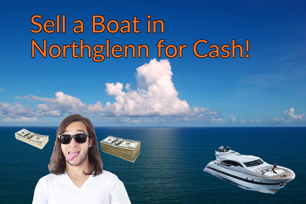 Sell a Boat, Watercraft, Jet-Ski, or Ski-Doo in Northglenn for Cash Fast!