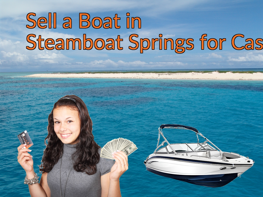 Sell a Boat, Watercraft, Jet-Ski, or Ski-Doo in Steamboat Springs for Cash Fast!