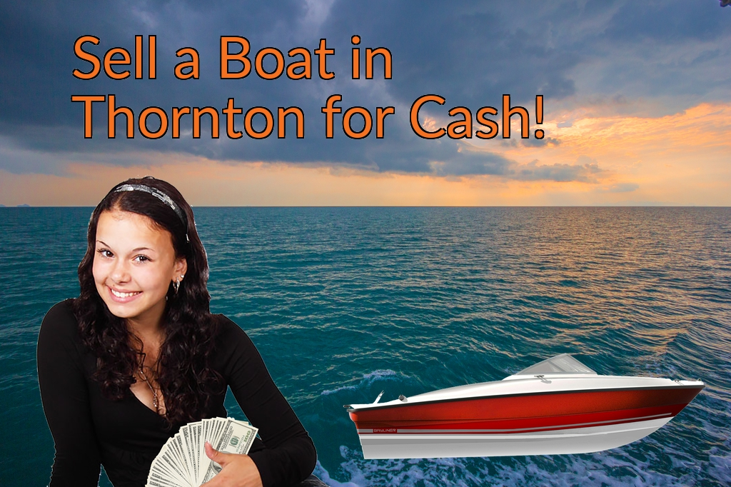 Sell a Boat, Watercraft, Jet-Ski, or Ski-Doo in Thornton for Cash Fast!