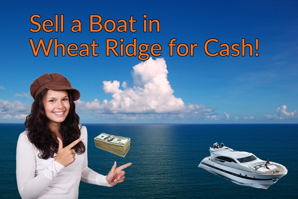 Sell a Boat, Watercraft, Jet-Ski, or Ski-Doo in Wheat Ridge for Cash Fast!
