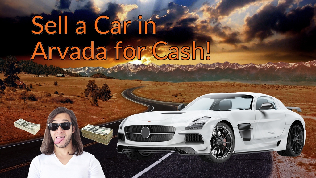 Sell a Car in Arvada for Cash Fast!