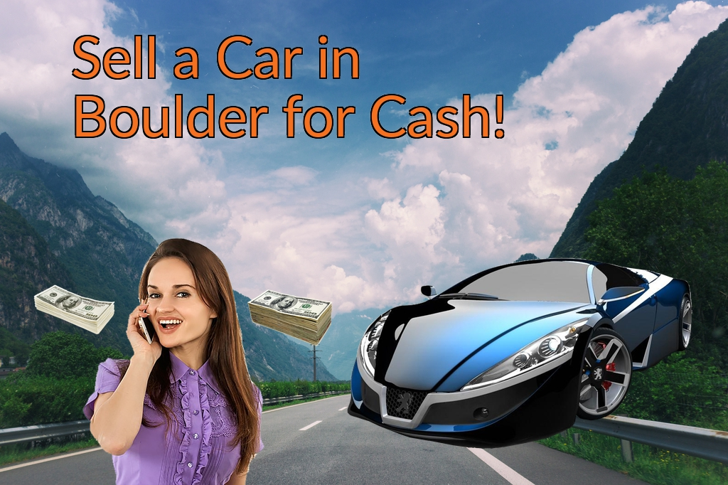 Sell a Car in Boulder for Cash Fast!