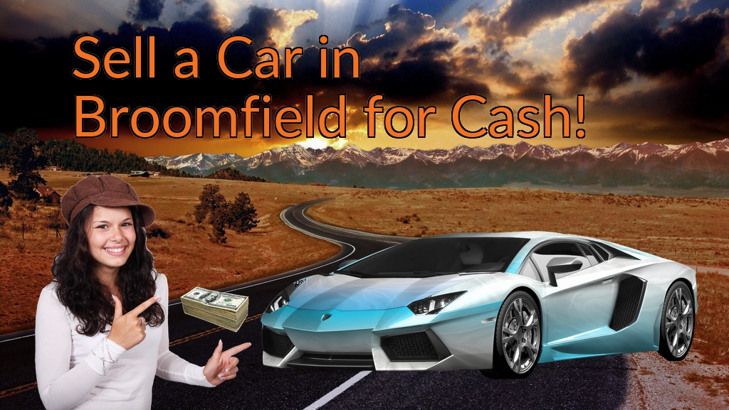 Sell a Car in Broomfield for Cash Fast!