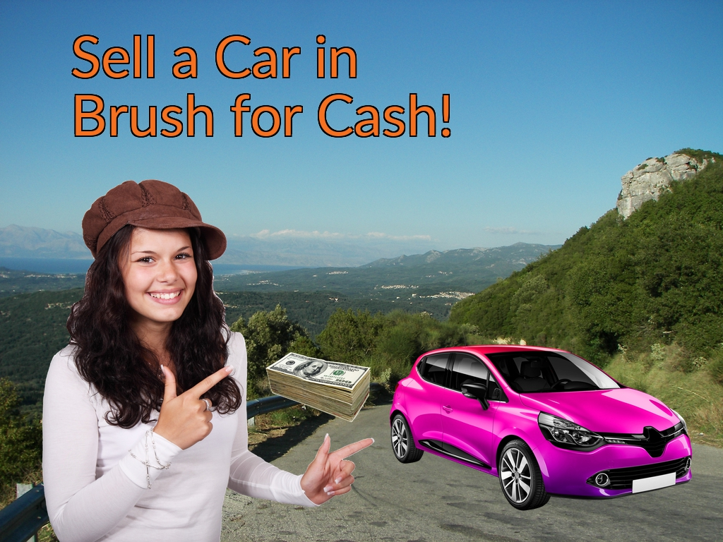 Sell a Car in Brush for Cash Fast!