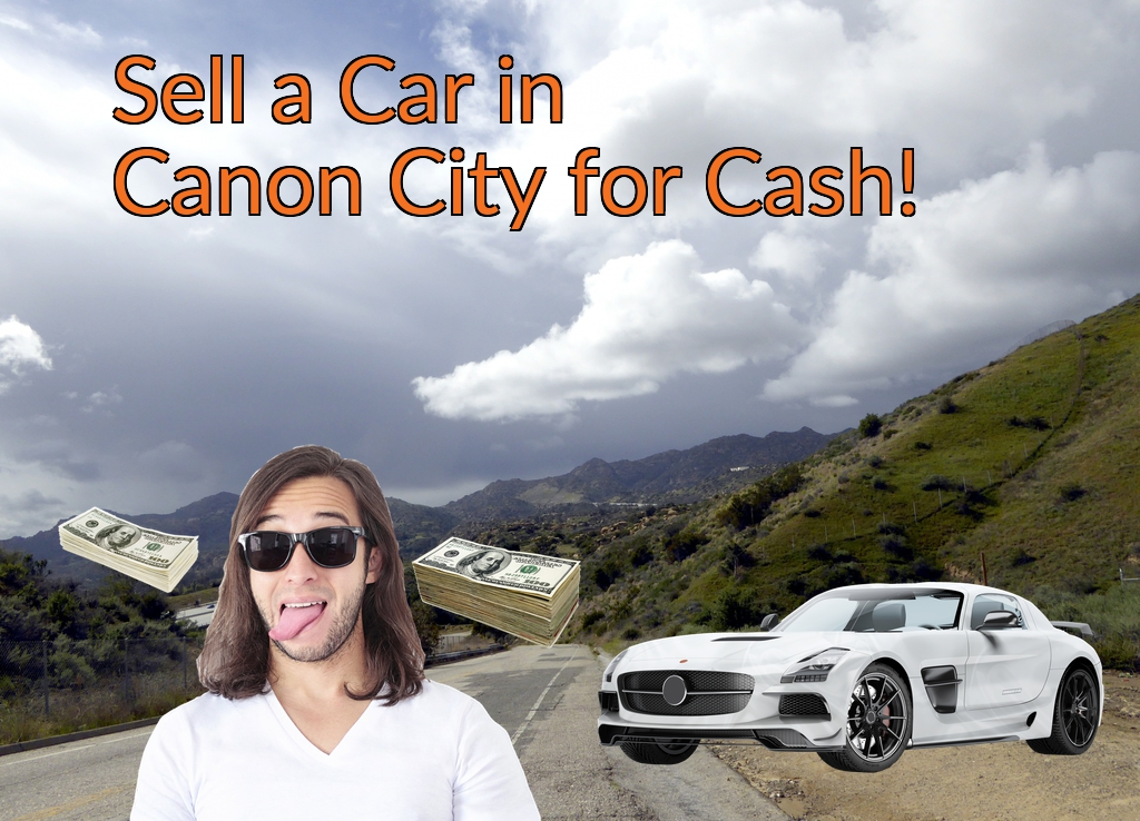 Sell a Car in Canon City for Cash Fast!
