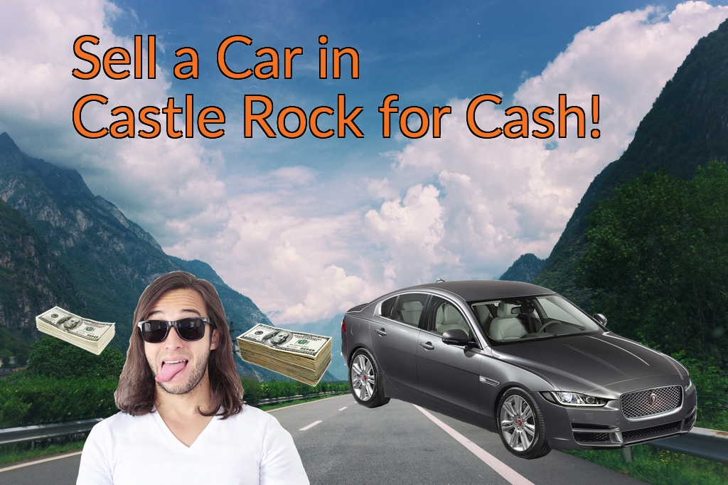 Sell a Car in Castle Rock for Cash Fast!
