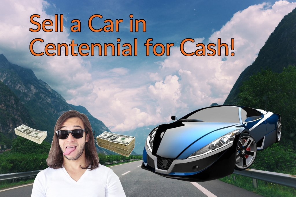 Sell a Car in Centennial for Cash Fast!