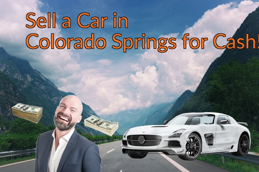 Sell a Car in Colorado Springs for Cash Fast!
