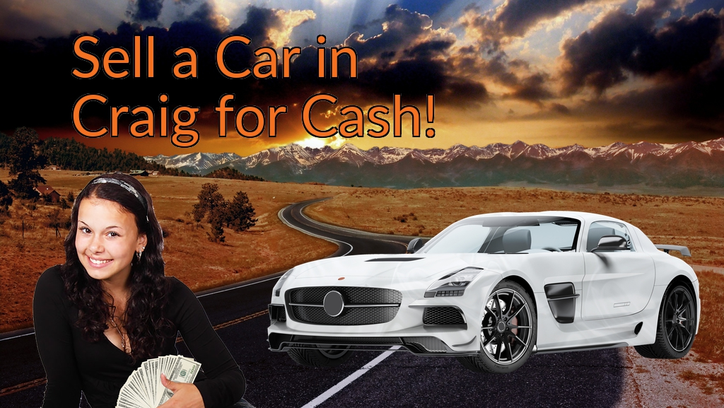 Sell a Car in Craig for Cash Fast!