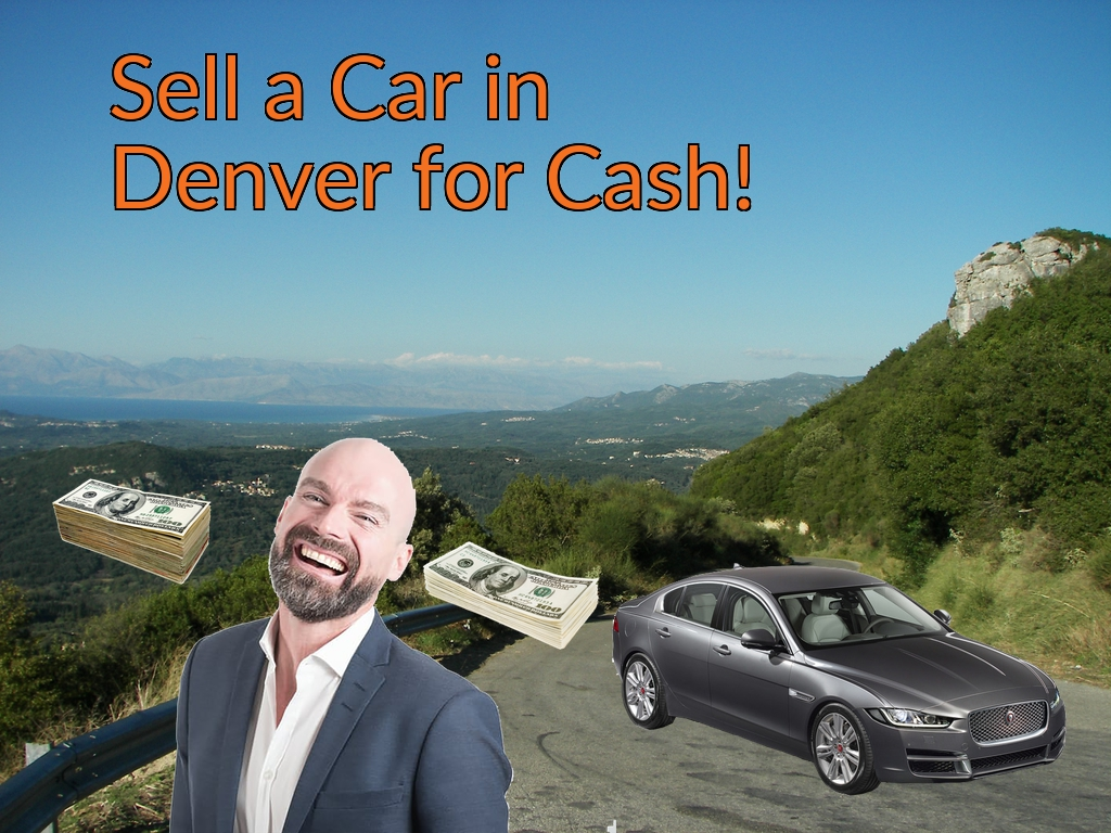 Sell a Car in Denver for Cash Fast!