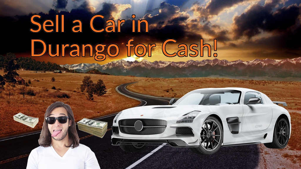 Sell a Car in Durango for Cash Fast!