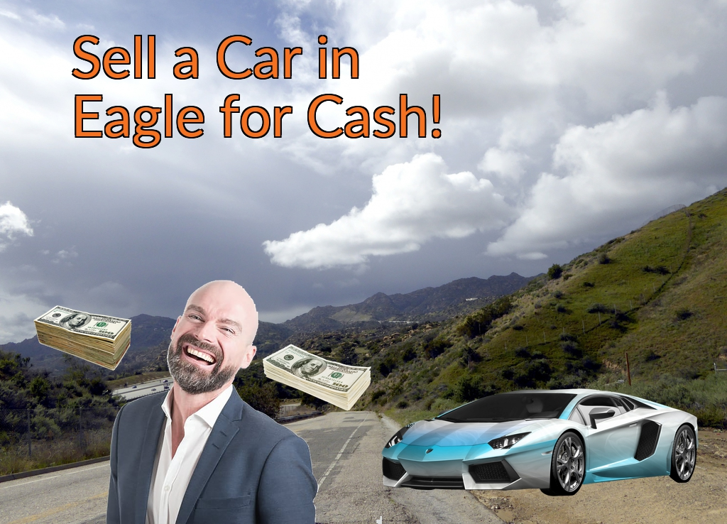 Sell a Car in Eagle for Cash Fast!