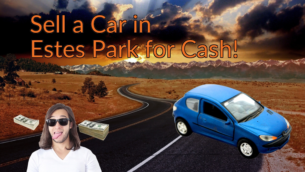 Sell a Car in Estes Park for Cash Fast!