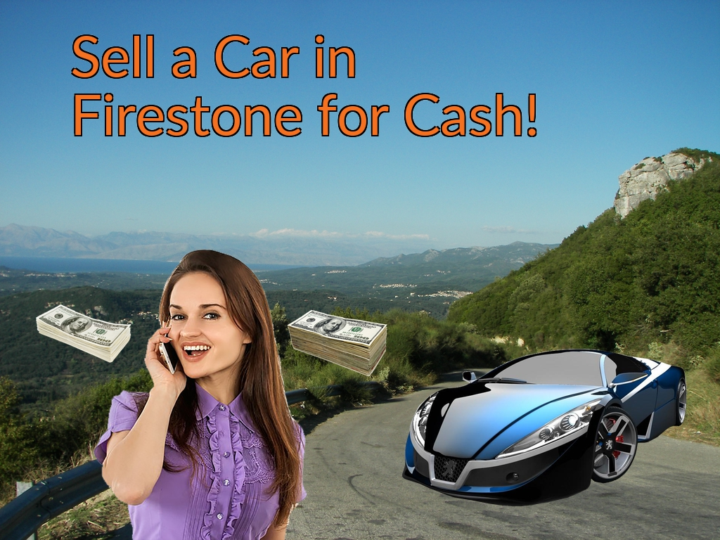 Sell a Car in Firestone for Cash Fast!