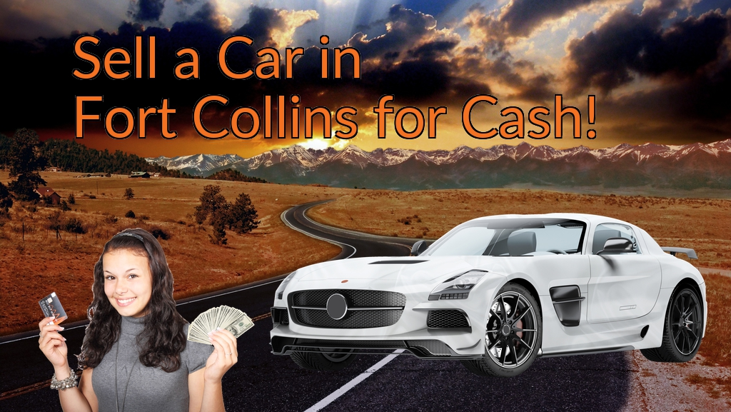 Sell a Car in Fort Collins for Cash Fast!