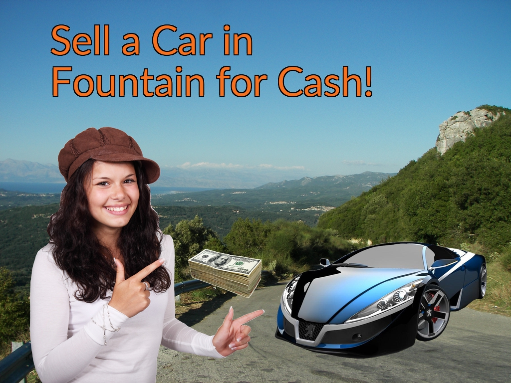Sell a Car in Fountain for Cash Fast!