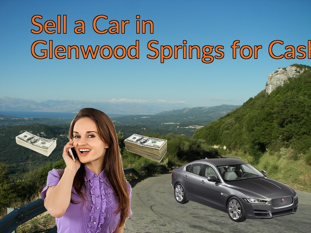Sell a Car in Glenwood Springs for Cash Fast!