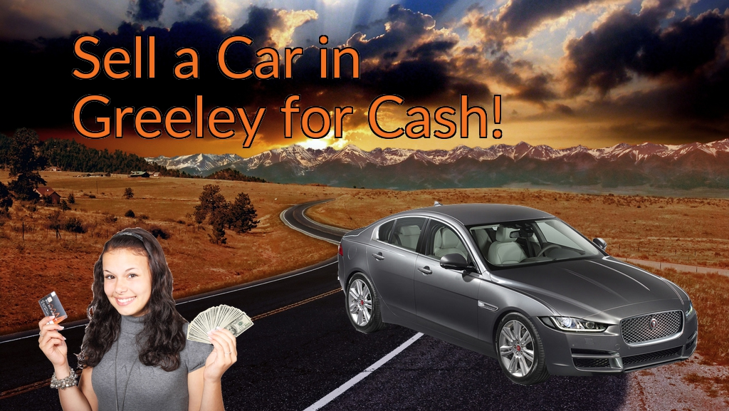 Sell a Car in Greeley for Cash Fast!