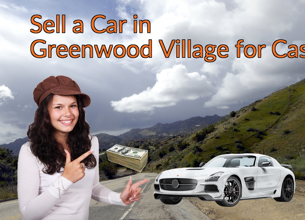 Sell a Car in Greenwood Village for Cash Fast!