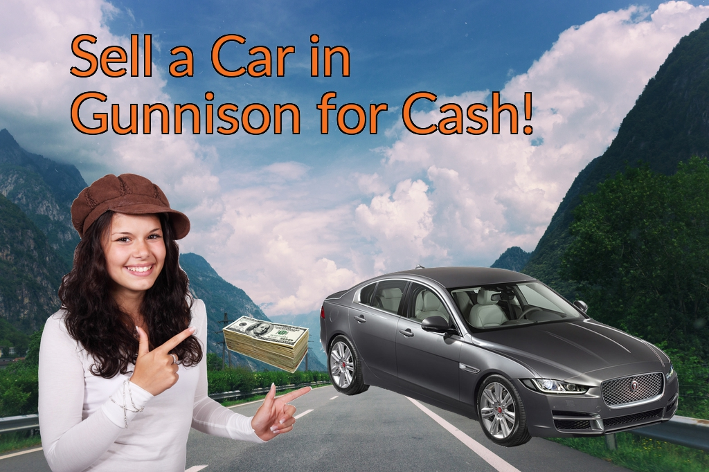 Sell a Car in Gunnison for Cash Fast!