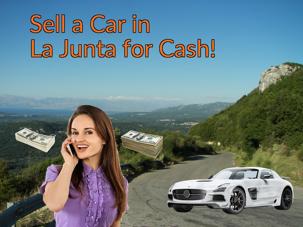 Sell a Car in La Junta for Cash Fast!