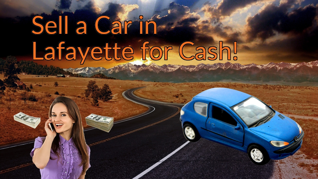 Sell a Car in Lafayette for Cash Fast!