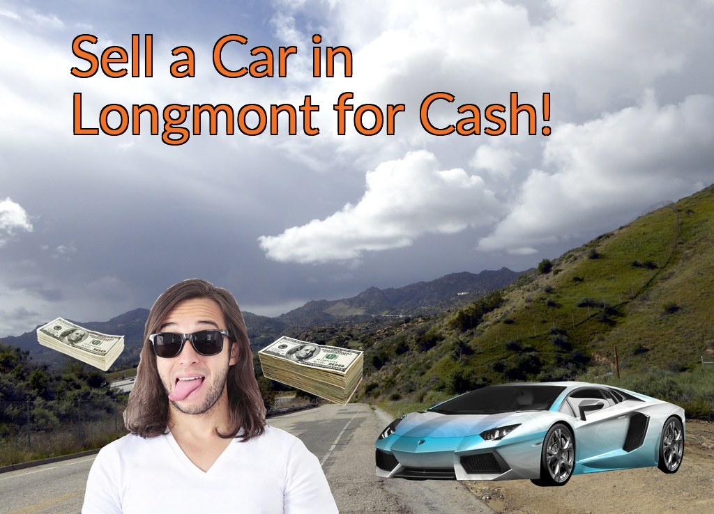 Sell a Car in Longmont for Cash Fast!