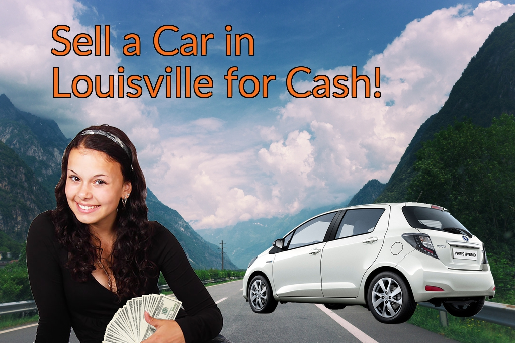 Sell a Car in Louisville for Cash Fast!