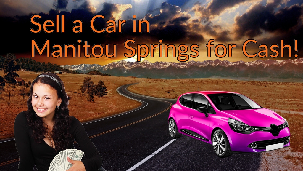 Sell a Car in Manitou Springs for Cash Fast!
