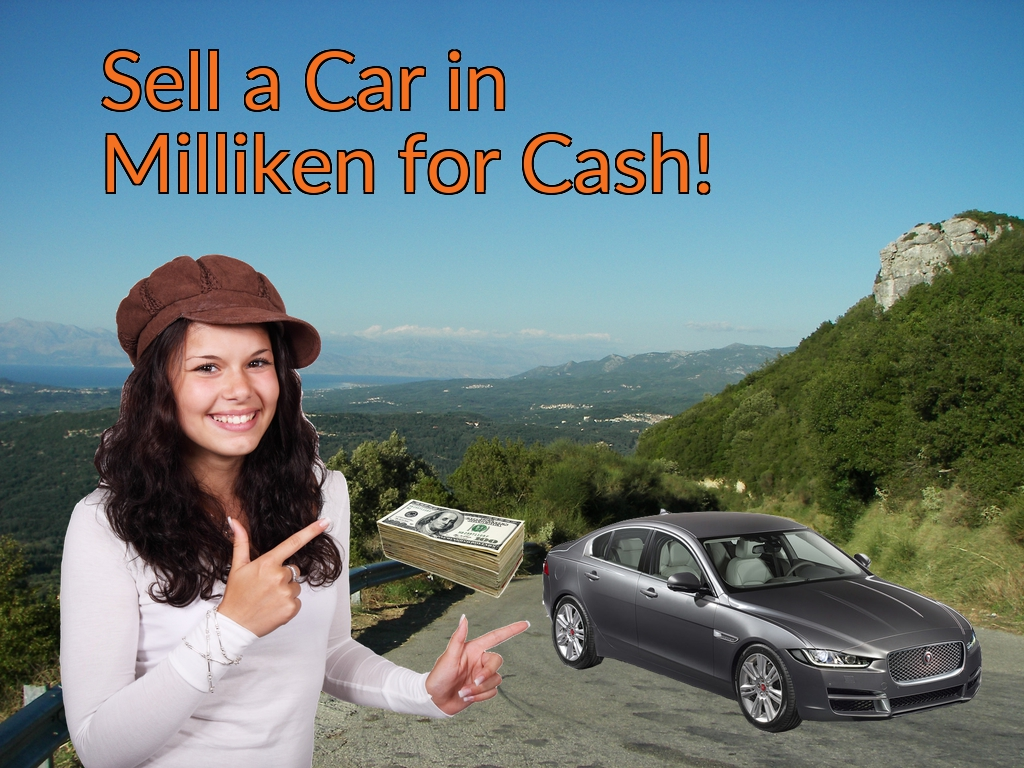 Sell a Car in Milliken for Cash Fast!