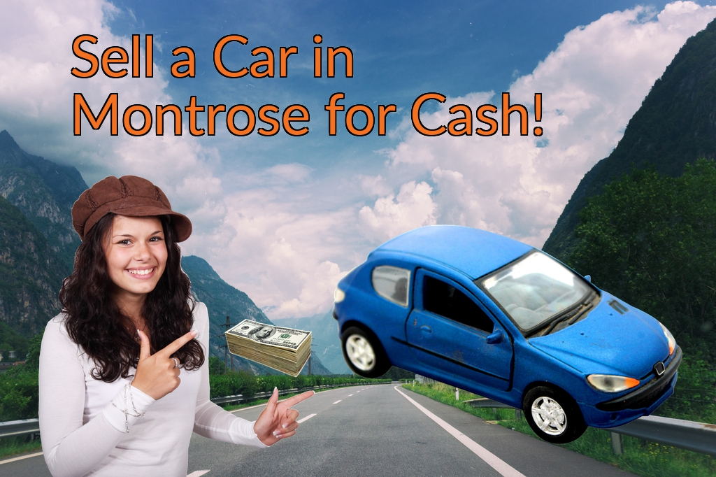 Sell a Car in Montrose for Cash Fast!