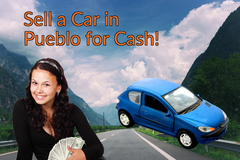 Sell a Car in Pueblo for Cash Fast!