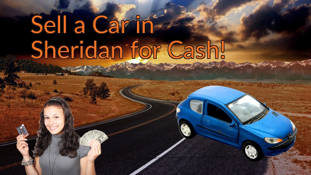 Sell a Car in Sheridan for Cash Fast!