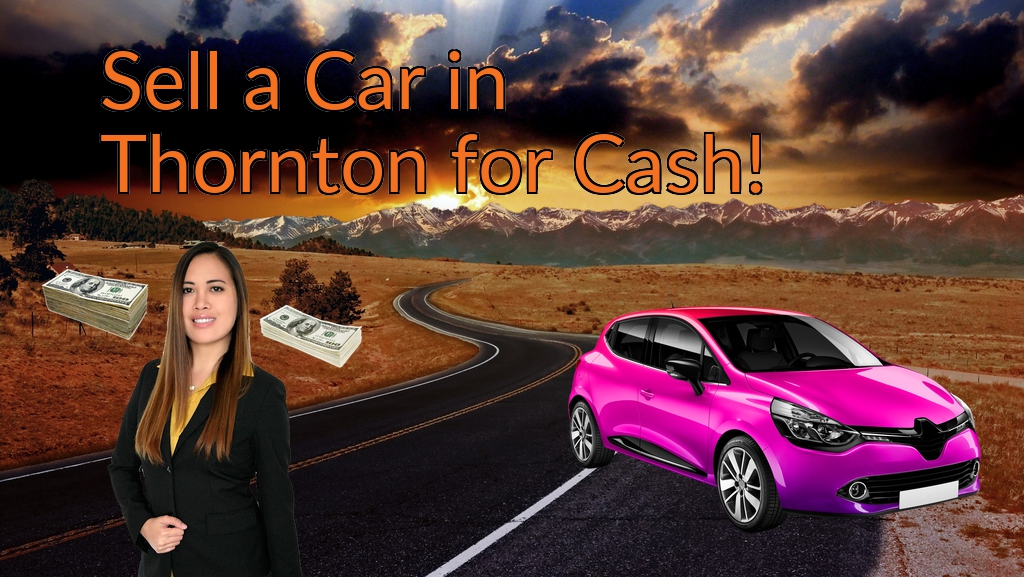 Sell a Car in Thornton for Cash Fast!