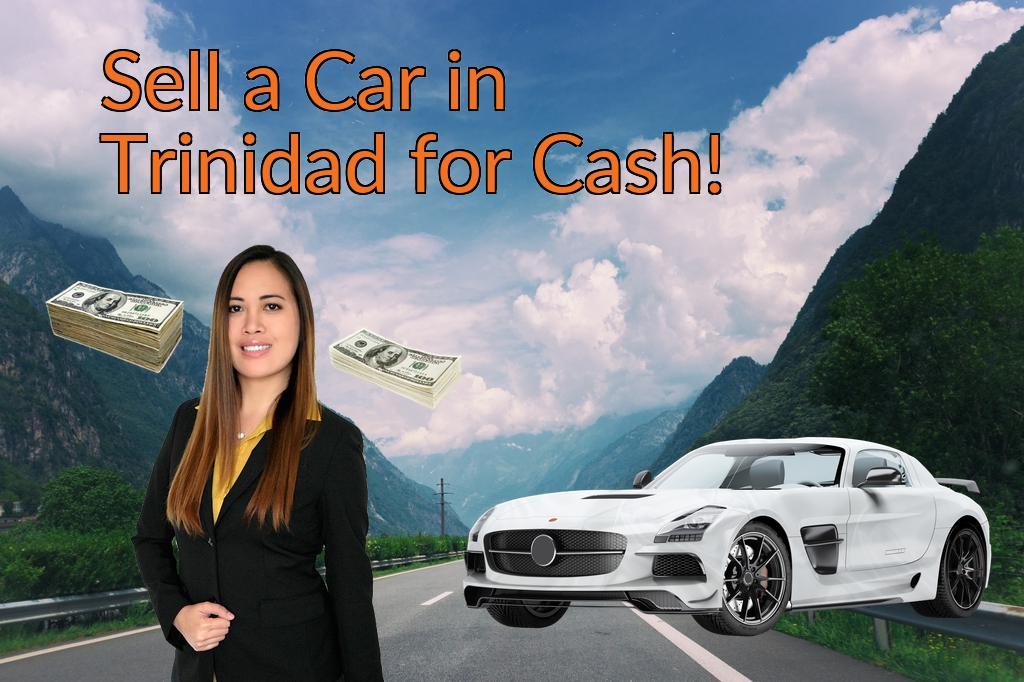 Sell a Car in Trinidad for Cash Fast!