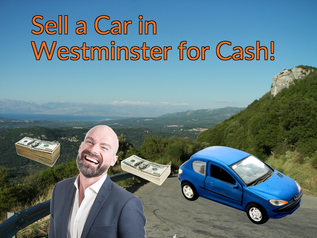 Sell a Car in Westminster for Cash Fast!