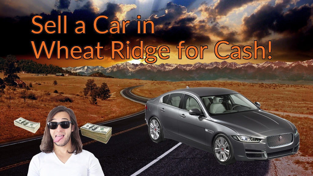 Sell a Car in Wheat Ridge for Cash Fast!