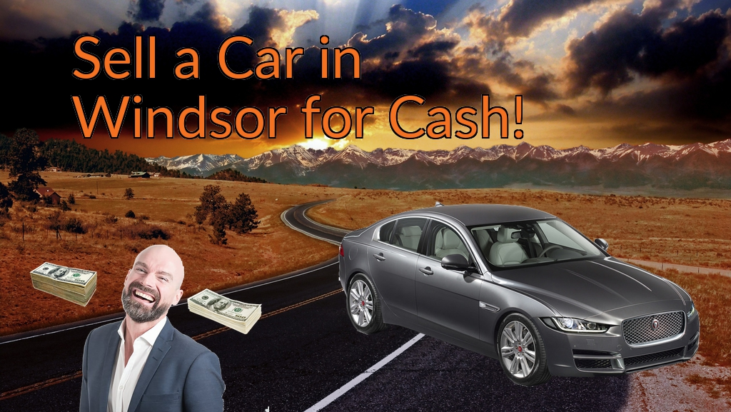Sell a Car in Windsor for Cash Fast!