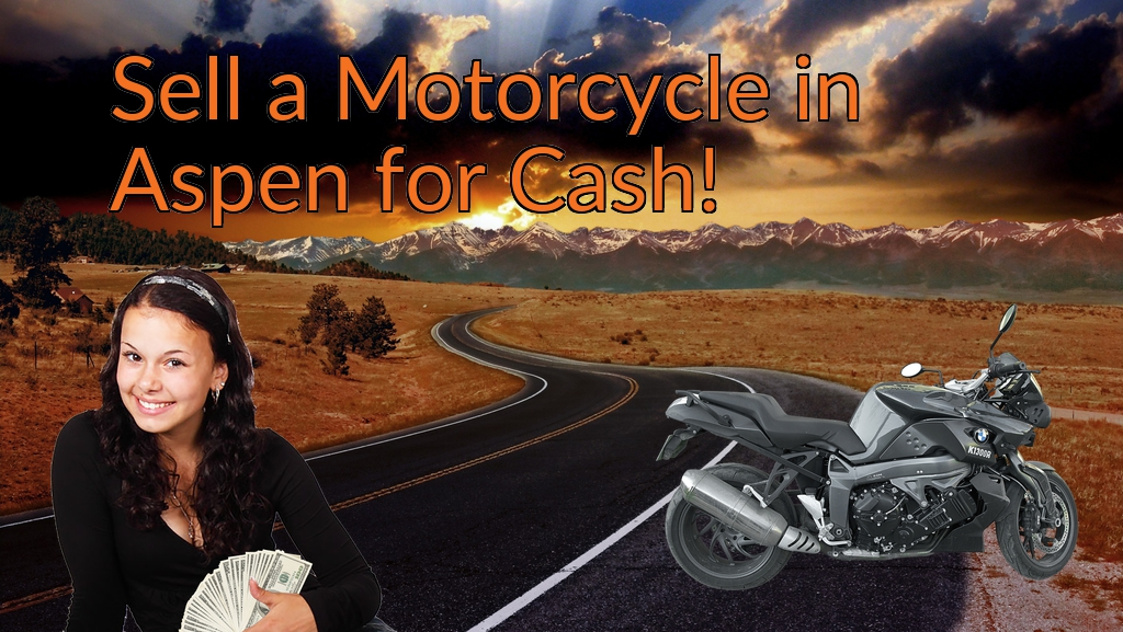 Sell a Motorcycle or Moped in Aspen for Cash Fast!