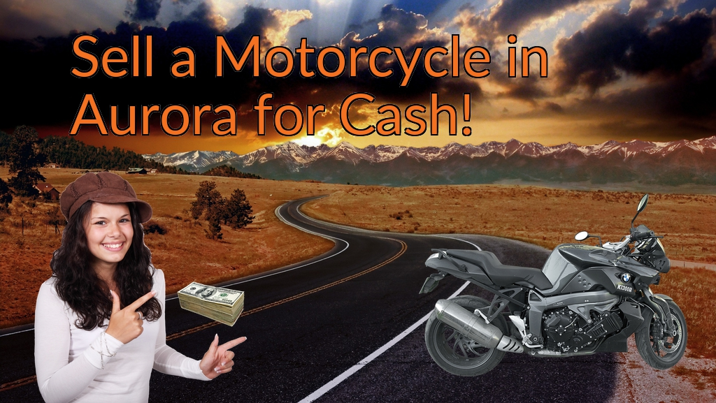 Sell a Motorcycle or Moped in Aurora for Cash Fast!